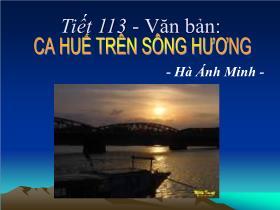 Bài giảng Ngữ Văn Lớp 7 - Tiết 113: Ca Huế trên sông Hương - Hà Ánh Minh