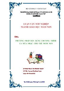 Luận văn tốt nghiệp ngành giáo dục Lớp 4 - Đề tài: Phương pháp dàn dựng chương trình ca múa nhạc cho trẻ mầm non - Đinh Huy Bảo